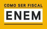 Como Ser Fiscal do ENEM 2022